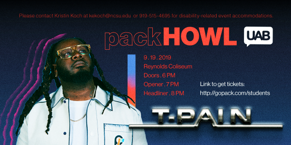 PackHOWL Concert is September 19th in Reynolds Coliseum. Doors open at 6pm. Students can purchase tickets at gopack.com/students